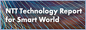 NTT Technology Report for Smart World