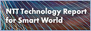 NTT Technology Report for Smart World